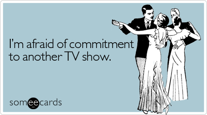 afraid-commitment-another-show-confession-ecard-someecards (1)