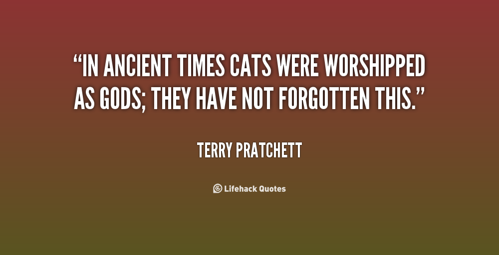 quote-Terry-Pratchett-in-ancient-times-cats-were-worshipped-as-44292
